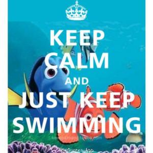 Just keep swimming just keep swimming- Nemo