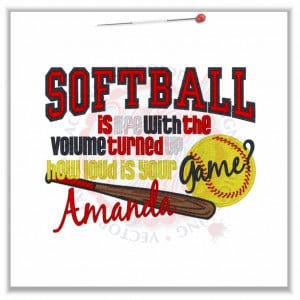 4824 Sayings : Softball Is Life Withe The Volume Turned Up 5x7