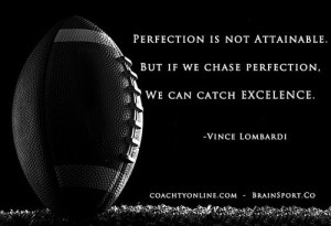 vince lombardi Perfection is not attainable, but if we chase ...