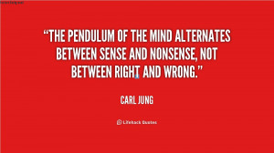 The pendulum of the mind alternates between sense and nonsense, not ...