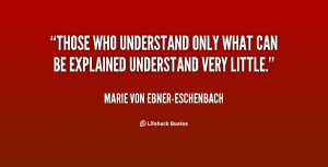 quote-Marie-von-Ebner-Eschenbach-those-who-understand-only-what-can-be ...
