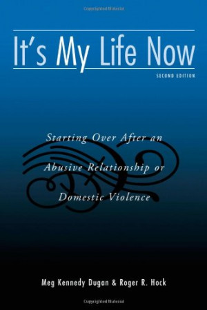 Of: It's My Life Now: Starting Over After an Abusive Relationship ...