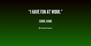 quote-Carol-Kane-i-have-fun-at-work-21359.png
