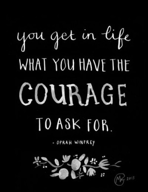 ... in life what you have the courage to ask for - Oprah Winfrey. #quotes