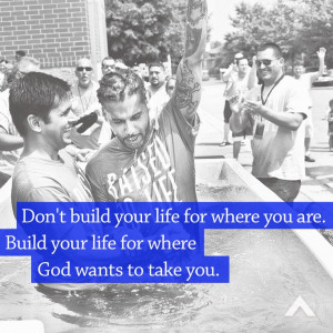 Don't build your life for where you are. Build your life for where God ...