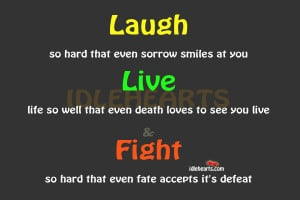 laugh so hard that even sorrow smiles at you live life so well that ...