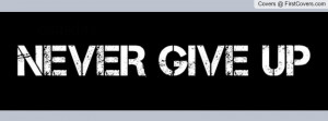 never give up Profile Facebook Covers
