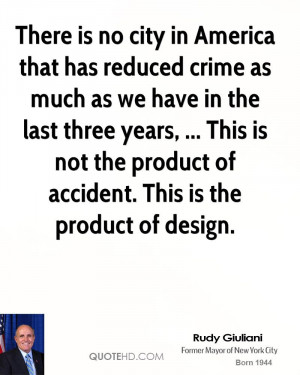 There is no city in America that has reduced crime as much as we have ...