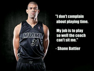 don't complain about playing time. My job is to play so well the ...