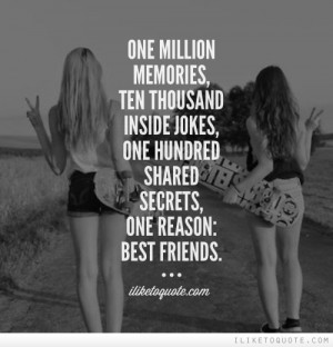 ... inside jokes, one hundred shared secrets, one reason: best friends