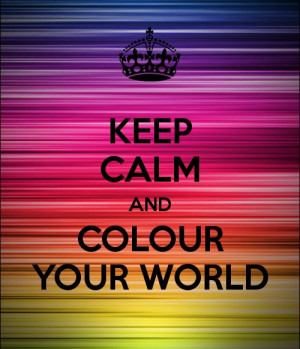 Keep Calm and colour your world