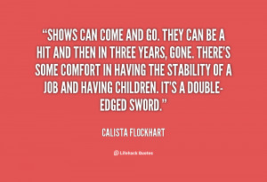 quote-Calista-Flockhart-shows-can-come-and-go-they-can-85379.png