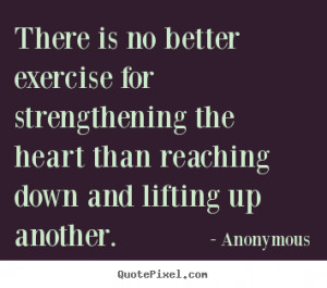 ... quote - There is no better exercise for strengthening.. - Life quotes