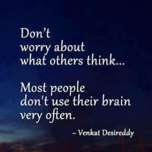 Don't worry about what others think… Most people don't use their ...