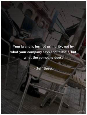 Your brand is formed primarily not by what yourpany says about
