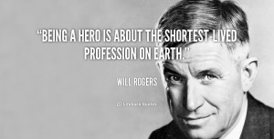 quote-Will-Rogers-being-a-hero-is-about-the-shortest-lived-111827.png