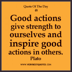 good action quotes, inspirational Quote of The Day, Good actions give ...