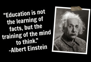 Education is not the learning of facts but the training of the mind to ...