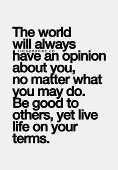 ... what you may do. Be good to others, yet live life on your terms