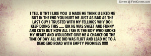 tht i like you u made me think u liked me but in the end you hurt me ...