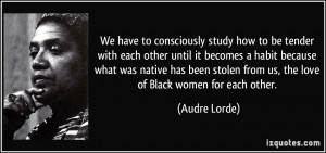 We have to consciously study how to be tender with each other until it ...