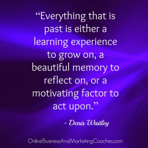 Everything that is past is either a learning experience to grow on, a ...