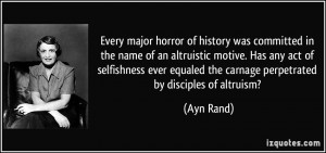 ... equaled the carnage perpetrated by disciples of altruism? - Ayn Rand