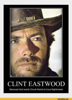 CLINT EASTWOODBecause God wants Chuck Norris to have Nightmares,funny ...