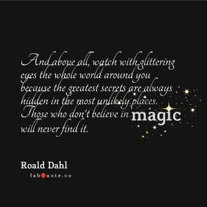 Roald dahl believe in magic quote