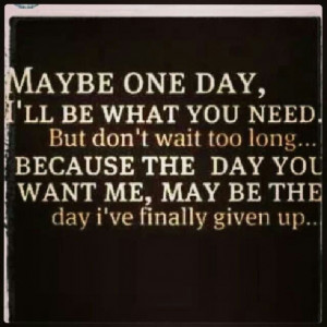 You're gonna miss me when I'm gone...: One Day, Life Quotes ...