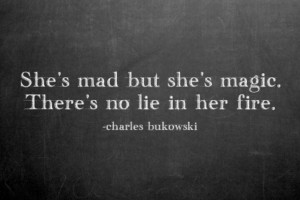 ... she's magic. There's no lie in her fire.