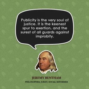 Publicity is the very soul of justice. It is the keenest spur to ...