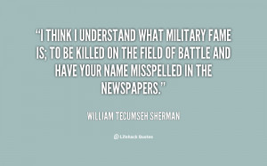quote-William-Tecumseh-Sherman-i-think-i-understand-what-military-fame ...
