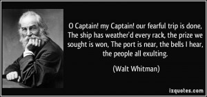 Captain! my Captain! our fearful trip is done, The ship has weather ...