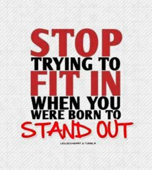 """Stop Trying To Fit In When You Were Born To Stand Out """" ~ Sarcasm ..."""