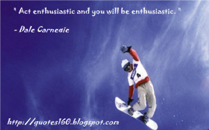 Act enthusiasticand you will be enthusiastic.
