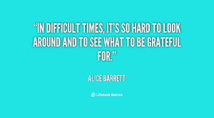 quote-Alice-Barrett-in-difficult-times-its-so-hard-to-116485.png