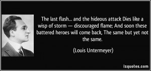 The last flash... and the hideous attack Dies like a wisp of storm ...
