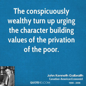 ... up urging the character building values of the privation of the poor