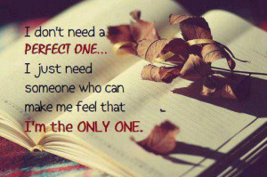 ... one.. I just need someone who can make me feel that I'm the only one