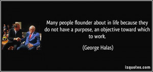 ... not have a purpose, an objective toward which to work. - George Halas