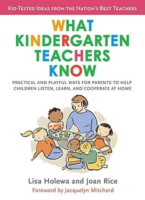 What Kindergarten Teachers Know: Practical and Playful Ways for ...