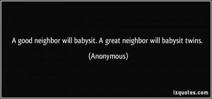 good neighbor will babysit. A great neighbor will babysit twins ...