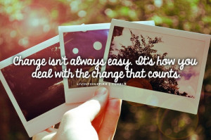 change isn t always easy it s how you deal with the change that counts