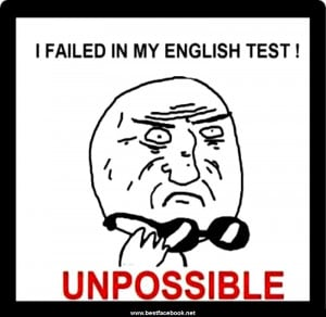 FAILED IN MY ENGLISH TEST! UNPOSSIBLE