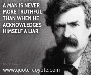 man is never more truthful than when he acknowledges himself a liar