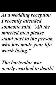 At a wedding reception I recently attended someone said,