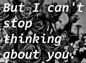 But I Can't Stop Thinking About You - Flower Quote
