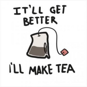 cup of tea makes everything better.
