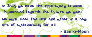 Ban ki-Moon quote 'In 2015 we have the opportunity to move humankind ...